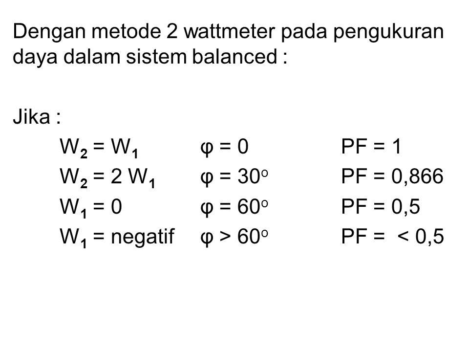 Dengan metode 2 wattmeter pada pengukuran daya dalam sistem balanced :