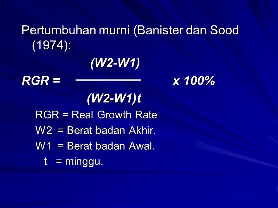 Pertumbuhan murni (Banister dan Sood (1974): (W2-W1) RGR = x 100%