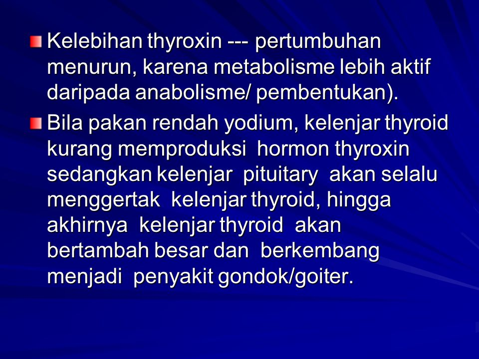 Kelebihan thyroxin --- pertumbuhan menurun, karena metabolisme lebih aktif daripada anabolisme/ pembentukan).