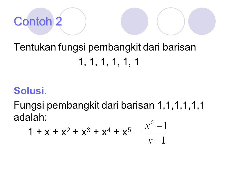 Contoh 2 Tentukan fungsi pembangkit dari barisan 1, 1, 1, 1, 1, 1