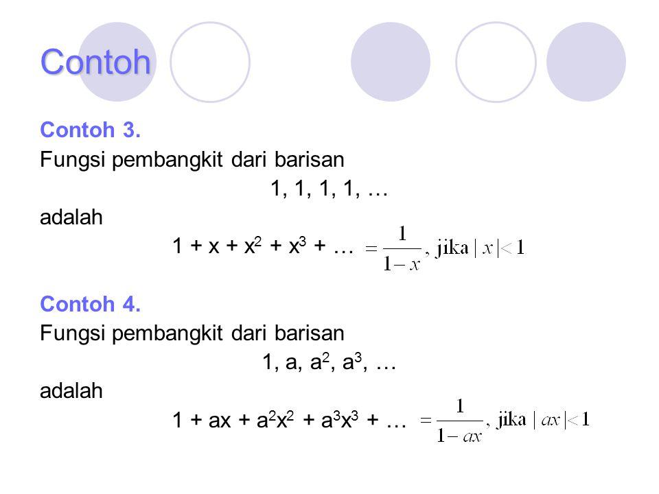 Contoh Contoh 3. Fungsi pembangkit dari barisan 1, 1, 1, 1, … adalah