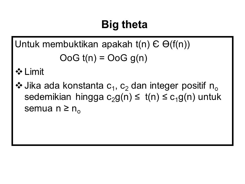Big theta Untuk membuktikan apakah t(n) Є Ө(f(n)) OoG t(n) = OoG g(n)