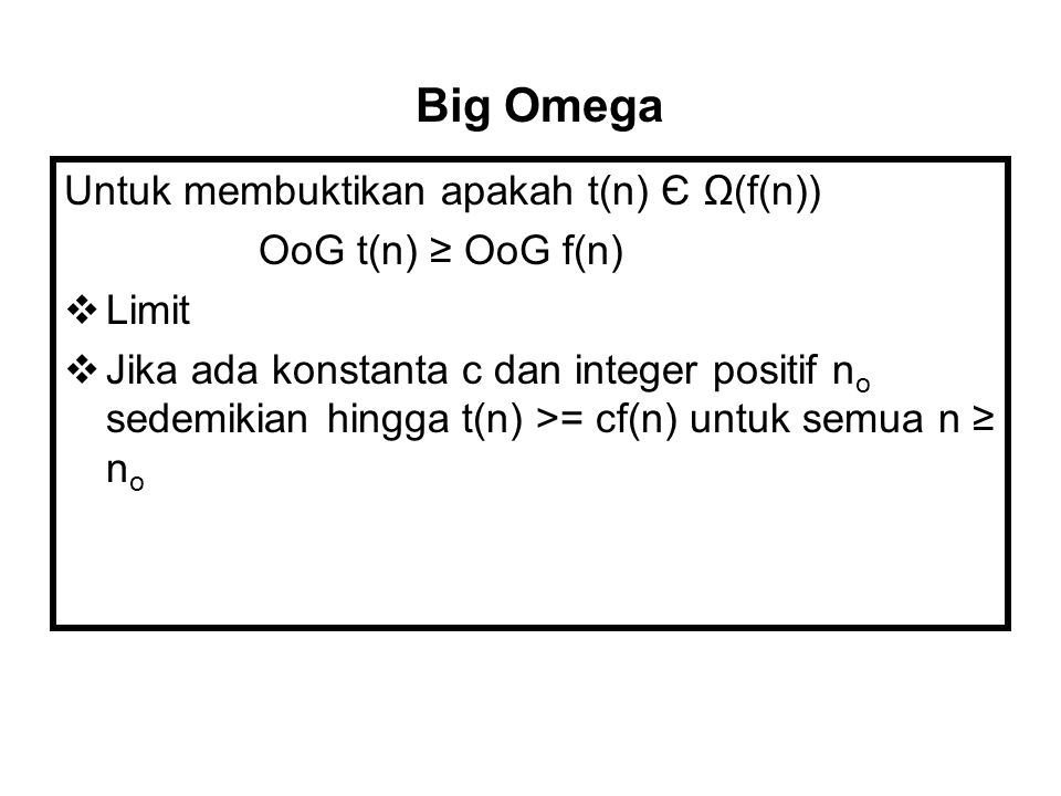 Big Omega Untuk membuktikan apakah t(n) Є Ω(f(n)) OoG t(n) ≥ OoG f(n)