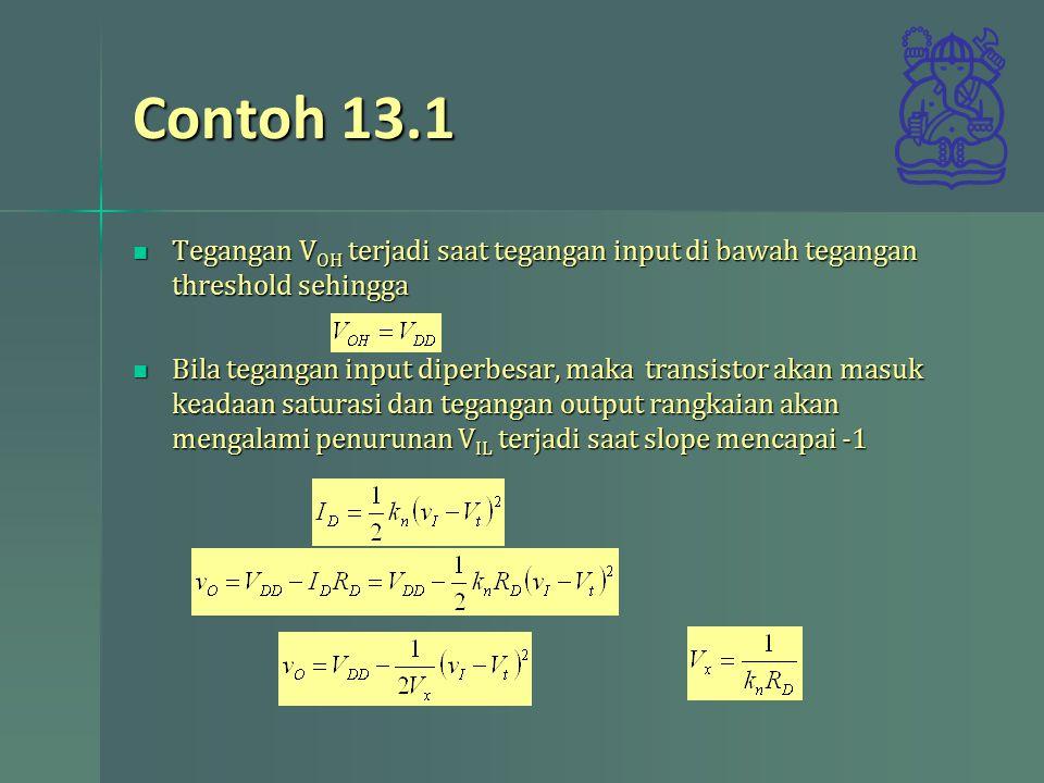 Contoh 13.1 Tegangan VOH terjadi saat tegangan input di bawah tegangan threshold sehingga.
