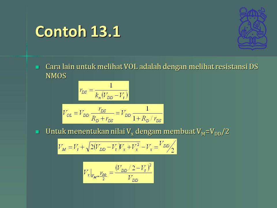 Contoh 13.1 Cara lain untuk melihat VOL adalah dengan melihat resistansi DS NMOS.