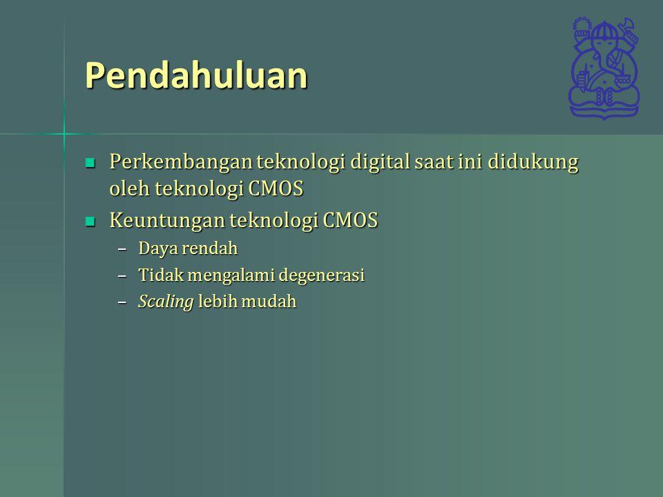 Pendahuluan Perkembangan teknologi digital saat ini didukung oleh teknologi CMOS. Keuntungan teknologi CMOS.