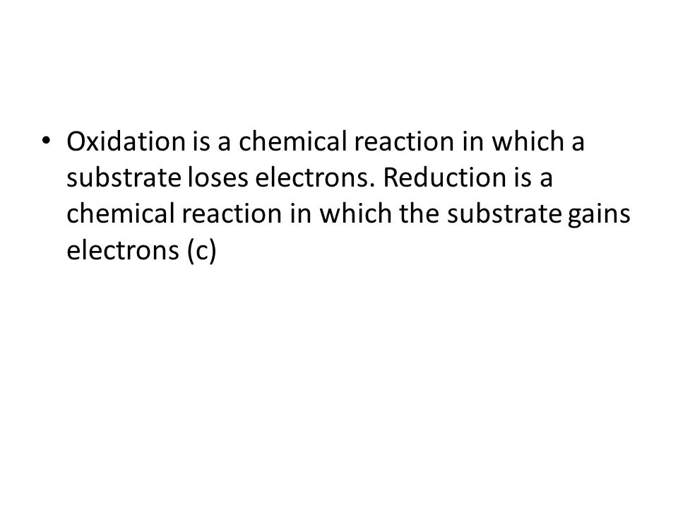 Oxidation is a chemical reaction in which a substrate loses electrons