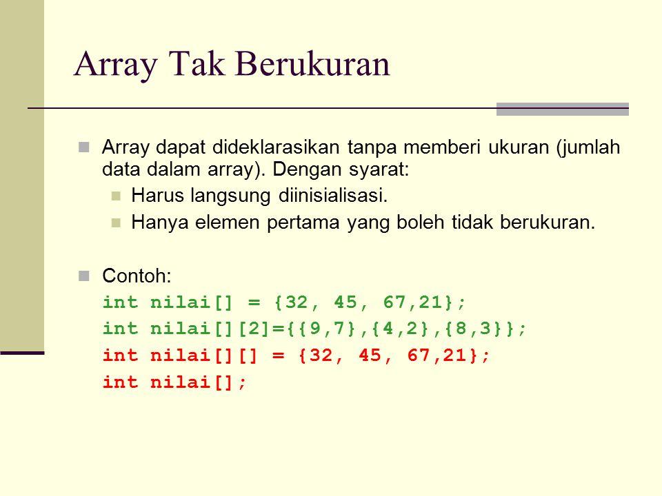 Array Tak Berukuran Array dapat dideklarasikan tanpa memberi ukuran (jumlah data dalam array). Dengan syarat: