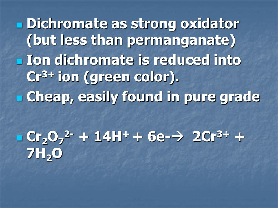 Dichromate as strong oxidator (but less than permanganate)