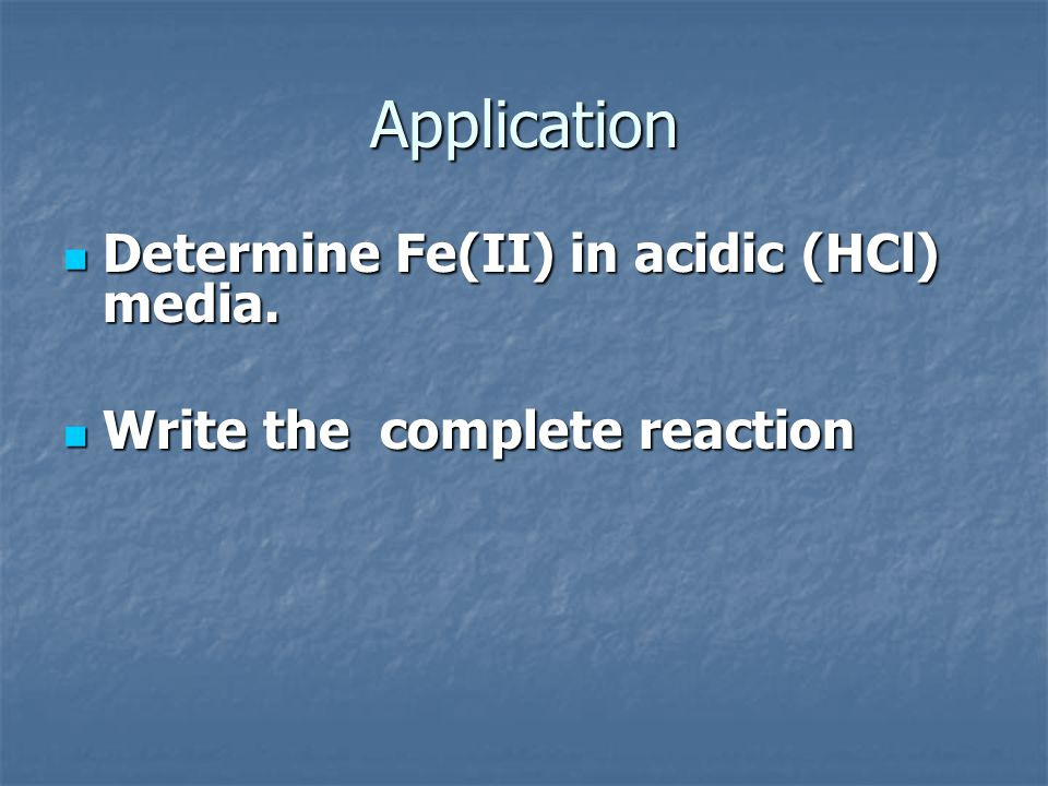 Application Determine Fe(II) in acidic (HCl) media.