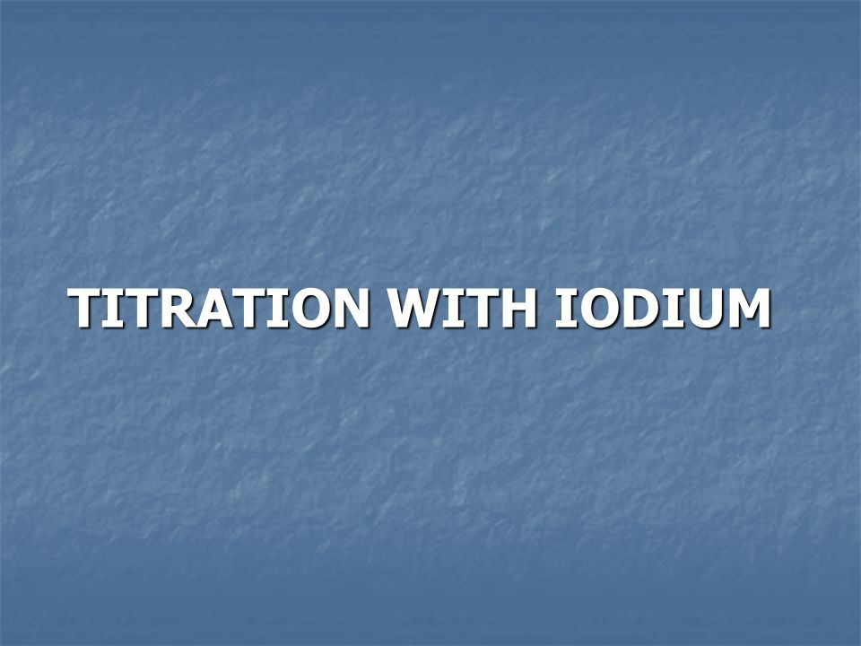 TITRATION WITH IODIUM