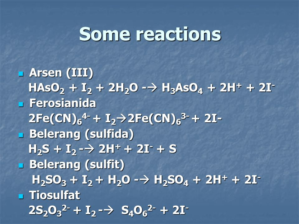 Some reactions Arsen (III) HAsO2 + I2 + 2H2O - H3AsO4 + 2H+ + 2I-