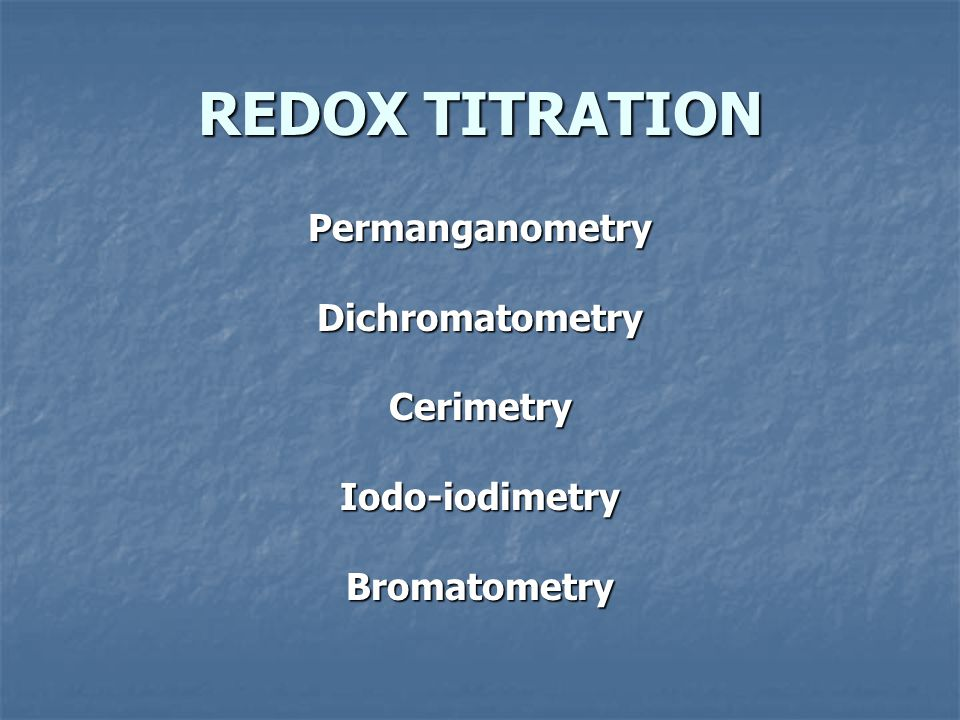 REDOX TITRATION Permanganometry Dichromatometry Cerimetry