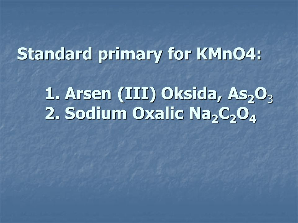 Standard primary for KMnO4: 1. Arsen (III) Oksida, As2O3 2