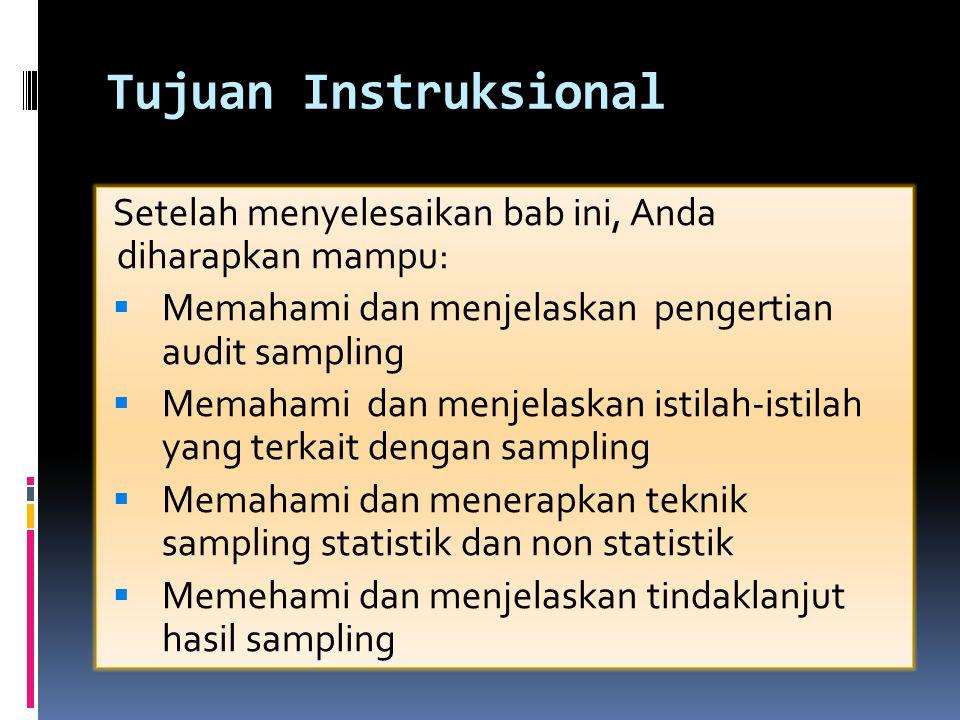 Tujuan Instruksional Setelah menyelesaikan bab ini, Anda diharapkan mampu: Memahami dan menjelaskan pengertian audit sampling.