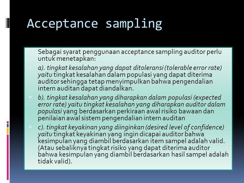 Acceptance sampling Sebagai syarat penggunaan acceptance sampling auditor perlu untuk menetapkan: