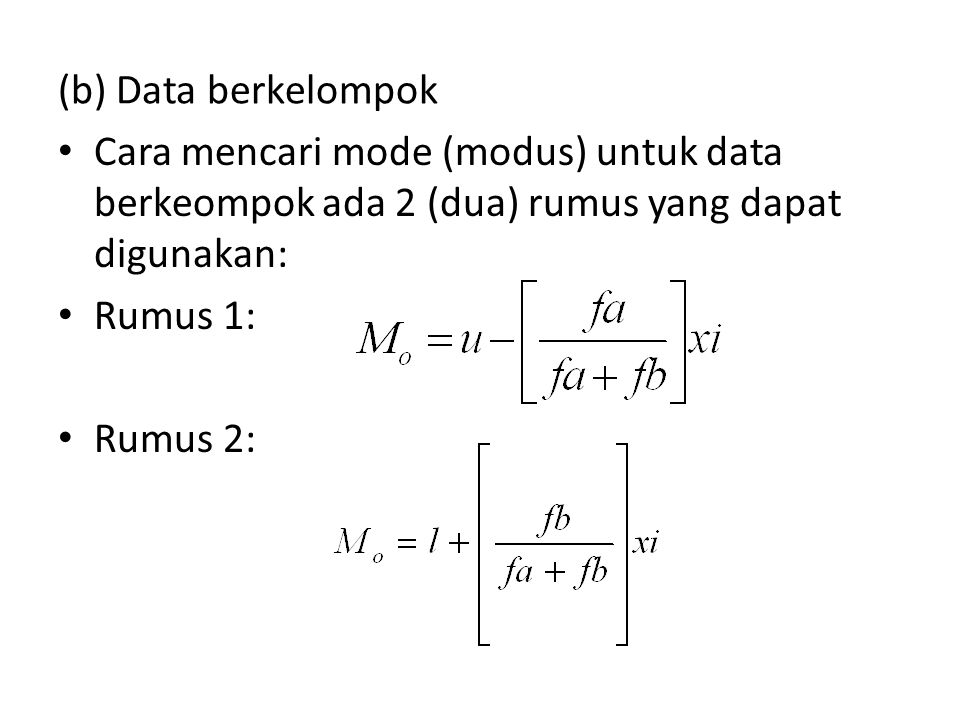 (b) Data berkelompok Cara mencari mode (modus) untuk data berkeompok ada 2 (dua) rumus yang dapat digunakan: