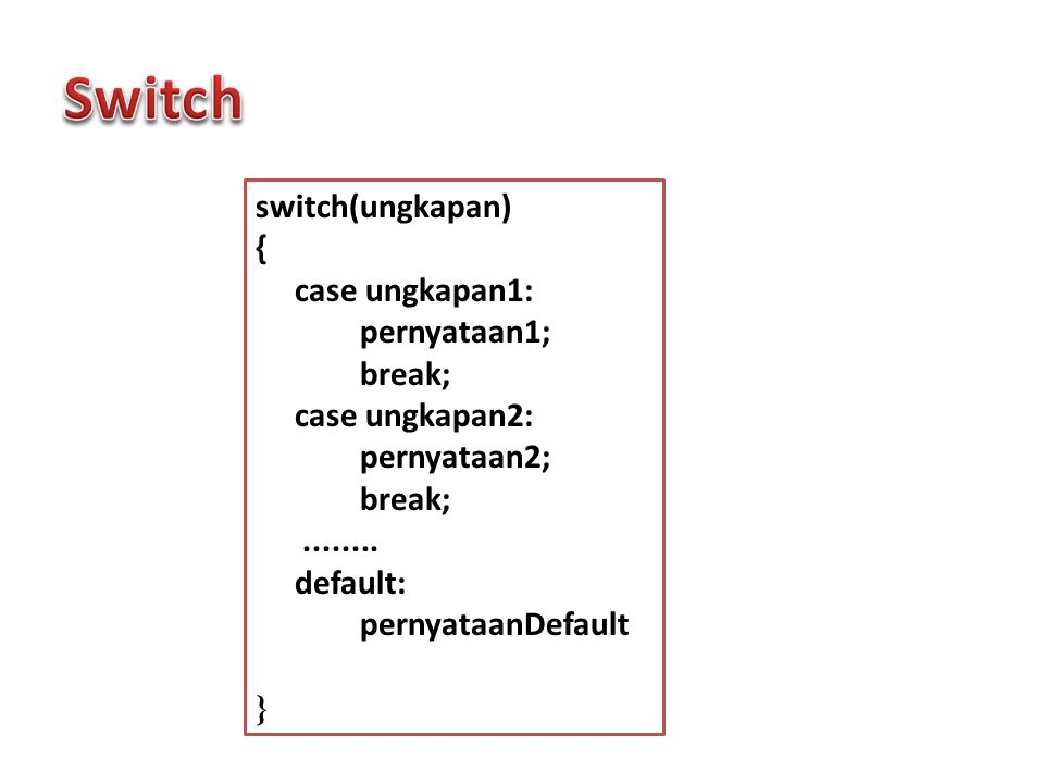 Switch switch(ungkapan) { case ungkapan1: pernyataan1; break;