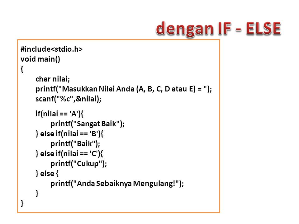 dengan IF - ELSE #include<stdio.h> void main() { char nilai;