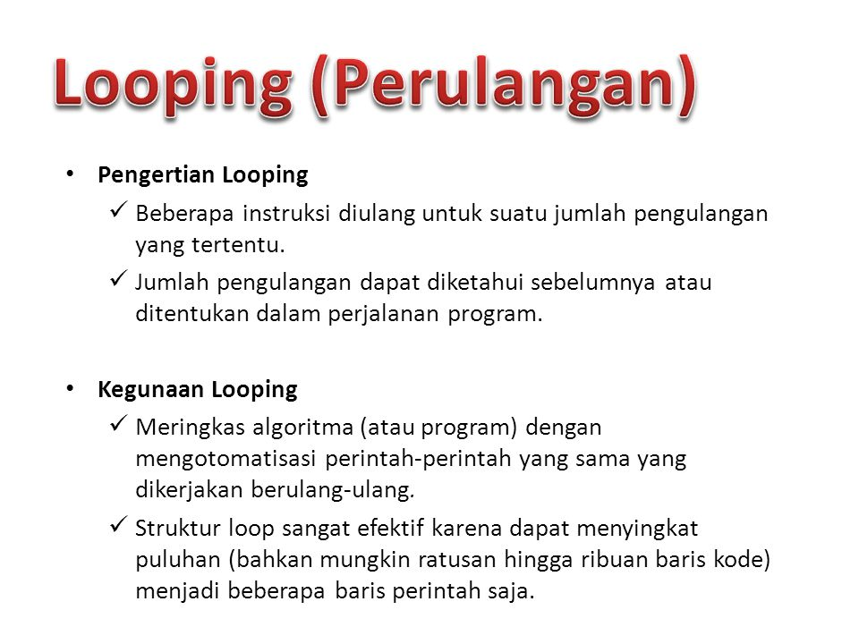Looping (Perulangan) Pengertian Looping