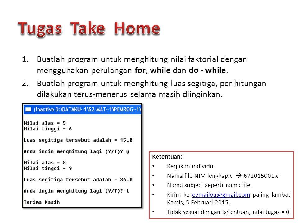 Tugas Take Home Buatlah program untuk menghitung nilai faktorial dengan menggunakan perulangan for, while dan do - while.