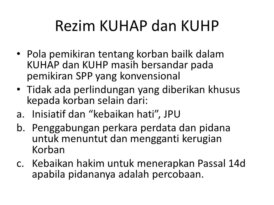 Rezim KUHAP dan KUHP Pola pemikiran tentang korban bailk dalam KUHAP dan KUHP masih bersandar pada pemikiran SPP yang konvensional.