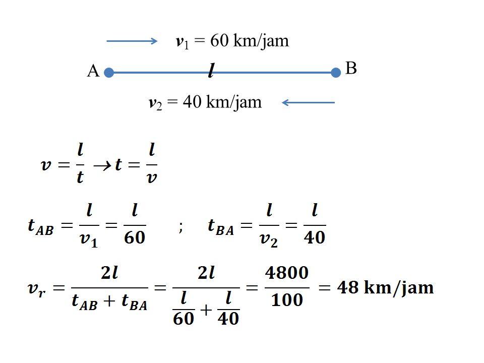 v1 = 60 km/jam A l B v2 = 40 km/jam