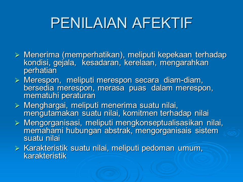 PENILAIAN AFEKTIF Menerima (memperhatikan), meliputi kepekaan terhadap kondisi, gejala, kesadaran, kerelaan, mengarahkan perhatian.