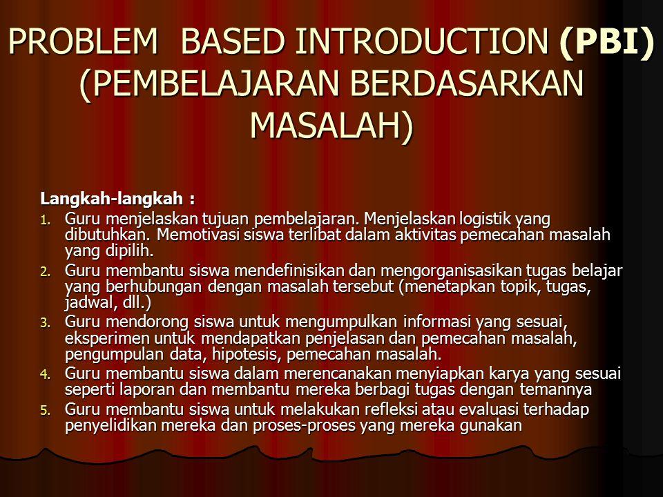 PROBLEM BASED INTRODUCTION (PBI) (PEMBELAJARAN BERDASARKAN MASALAH)