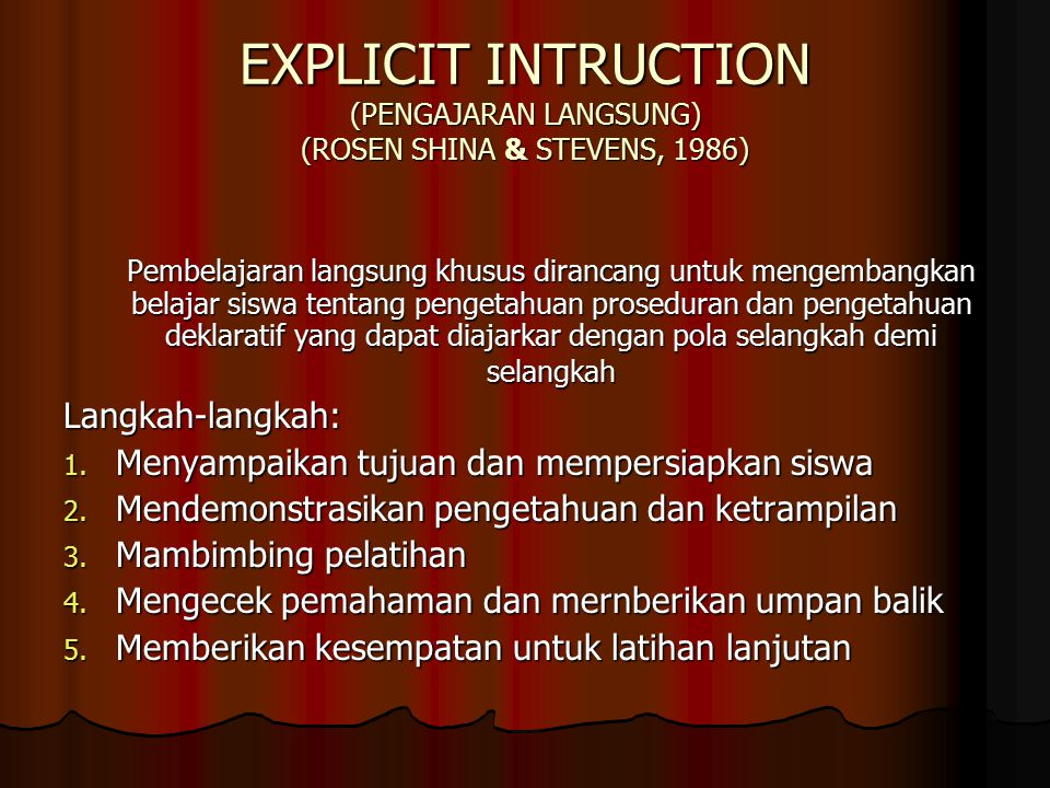EXPLICIT INTRUCTION (PENGAJARAN LANGSUNG) (ROSEN SHINA & STEVENS, 1986)