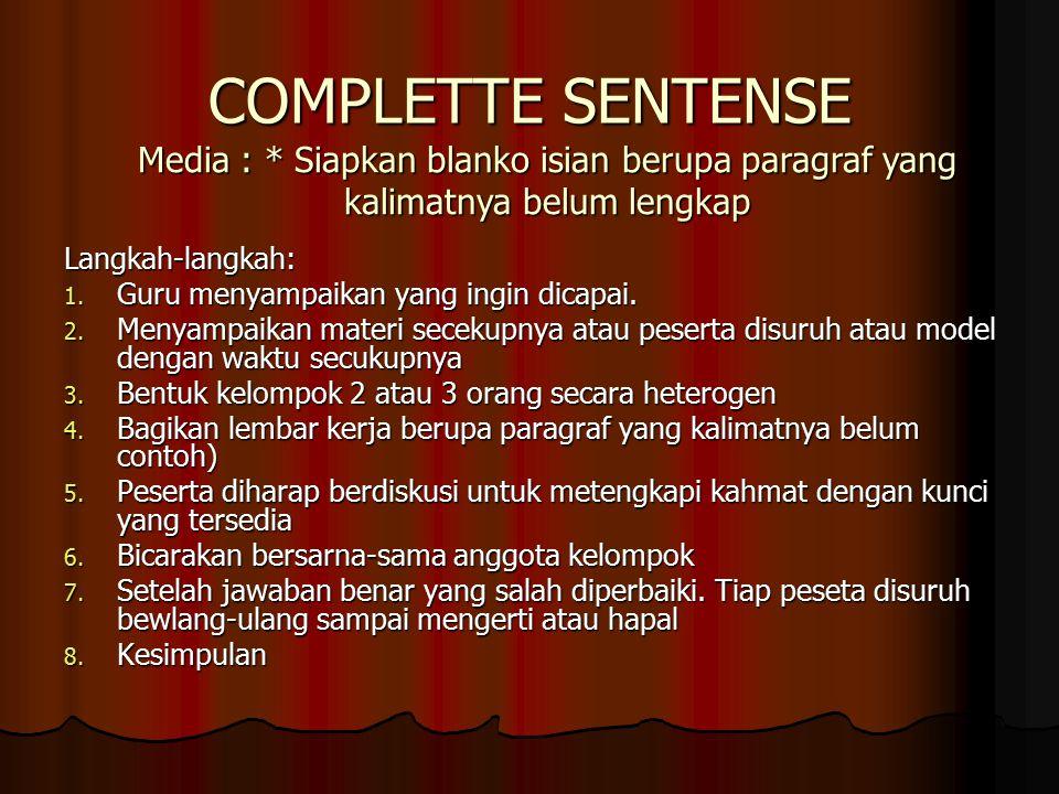 COMPLETTE SENTENSE Media : * Siapkan blanko isian berupa paragraf yang kalimatnya belum lengkap. Langkah-langkah: