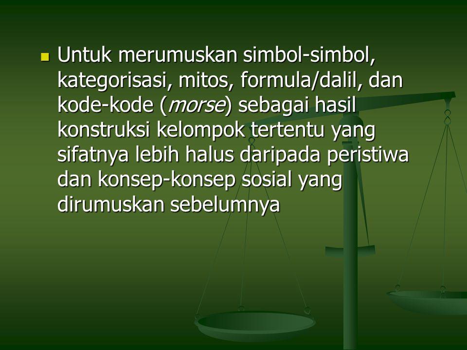 Untuk merumuskan simbol-simbol, kategorisasi, mitos, formula/dalil, dan kode-kode (morse) sebagai hasil konstruksi kelompok tertentu yang sifatnya lebih halus daripada peristiwa dan konsep-konsep sosial yang dirumuskan sebelumnya