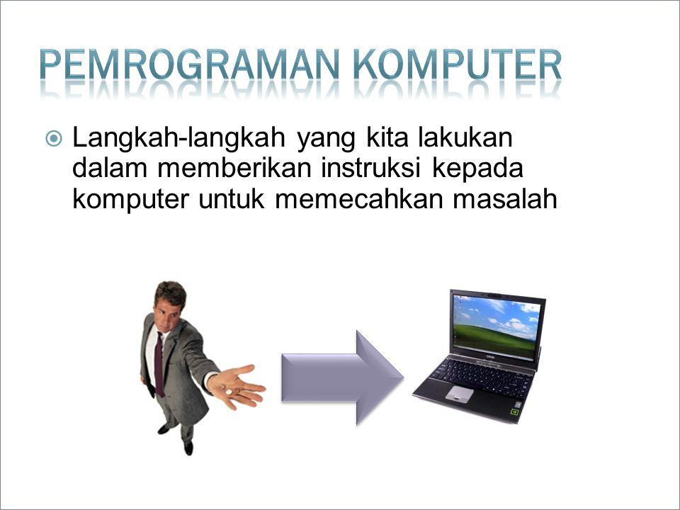 Pemrograman komputer Langkah-langkah yang kita lakukan dalam memberikan instruksi kepada komputer untuk memecahkan masalah.