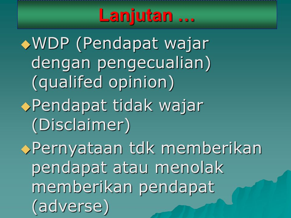 Lanjutan … WDP (Pendapat wajar dengan pengecualian) (qualifed opinion)