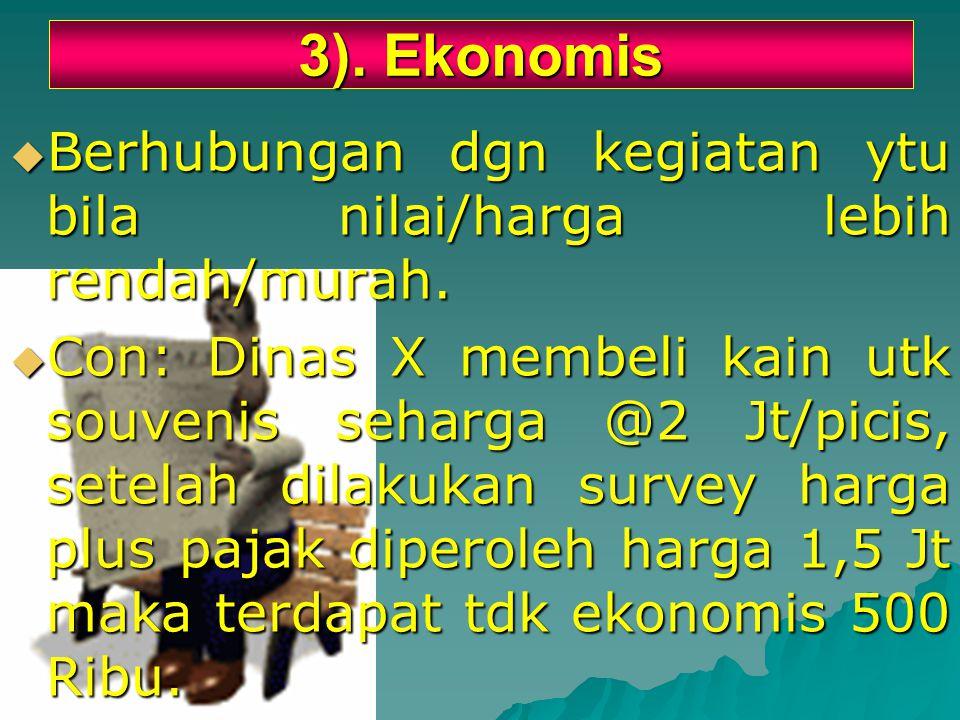 3). Ekonomis Berhubungan dgn kegiatan ytu bila nilai/harga lebih rendah/murah.