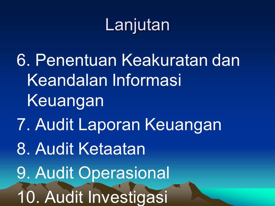 Lanjutan 6. Penentuan Keakuratan dan Keandalan Informasi Keuangan. 7. Audit Laporan Keuangan. 8. Audit Ketaatan.