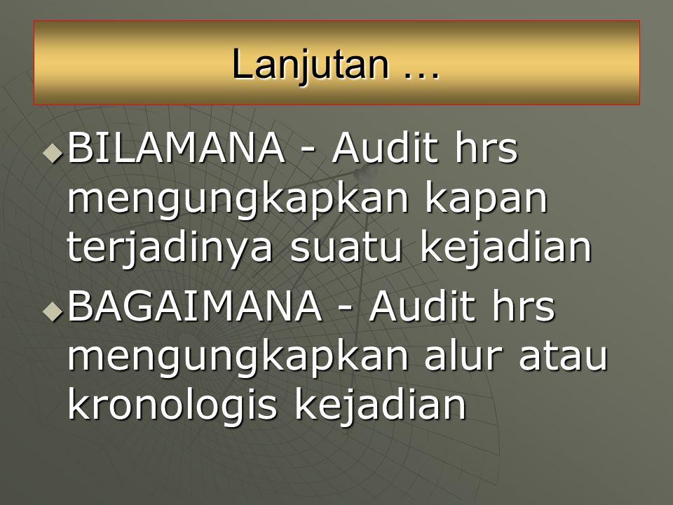 Lanjutan … BILAMANA - Audit hrs mengungkapkan kapan terjadinya suatu kejadian.