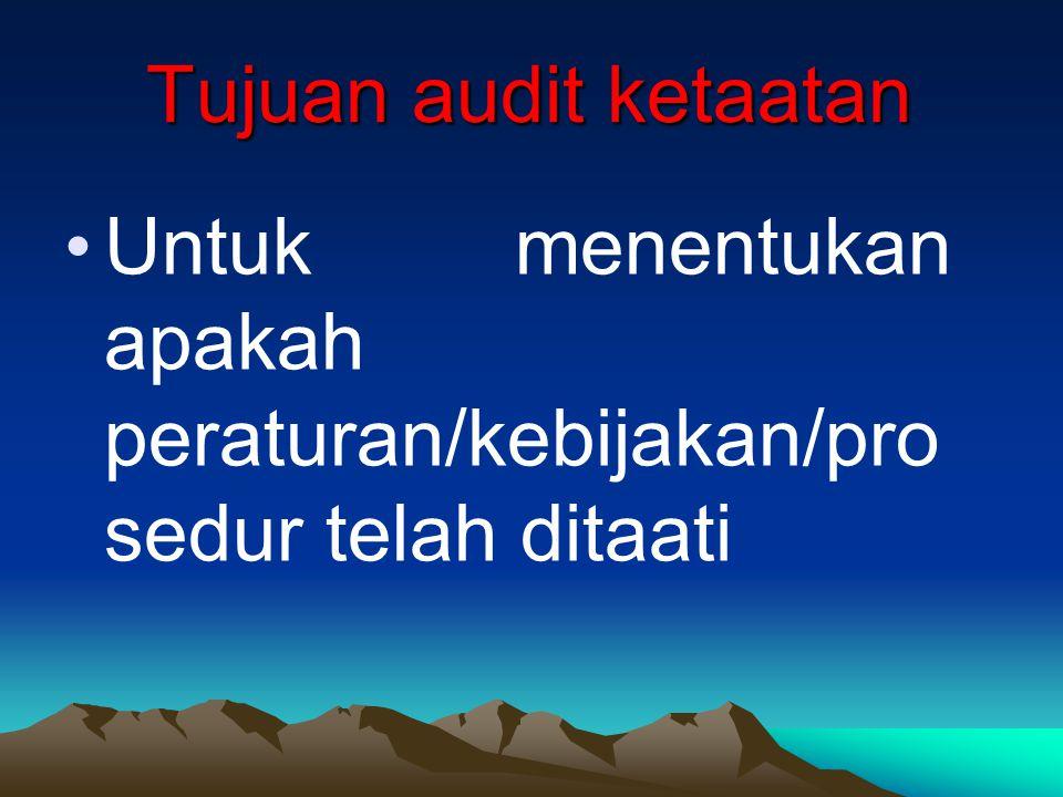Tujuan audit ketaatan Untuk menentukan apakah peraturan/kebijakan/prosedur telah ditaati
