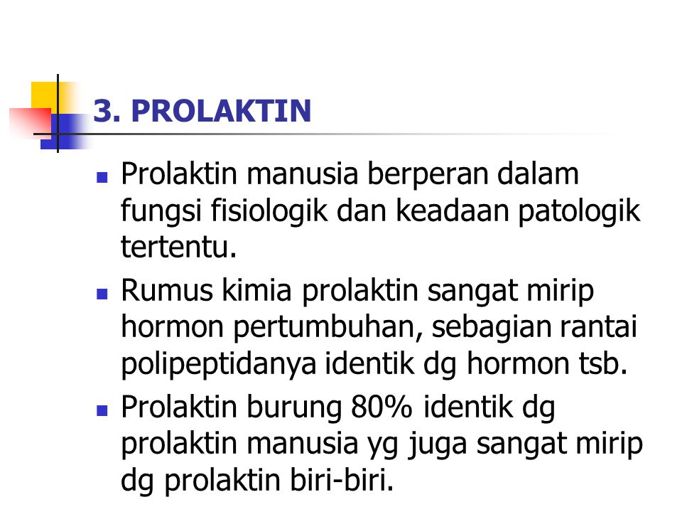 3. PROLAKTIN Prolaktin manusia berperan dalam fungsi fisiologik dan keadaan patologik tertentu.