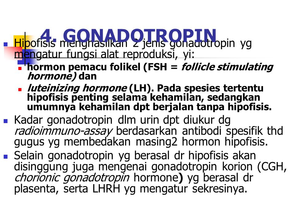 4. GONADOTROPIN Hipofisis menghasilkan 2 jenis gonadotropin yg mengatur fungsi alat reproduksi, yi:
