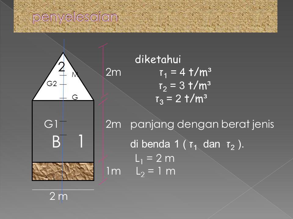 B 1 di benda 1 ( ז1 dan ז2 ). penyelesaian 2 diketahui 2m ז1 = 4 t/m³