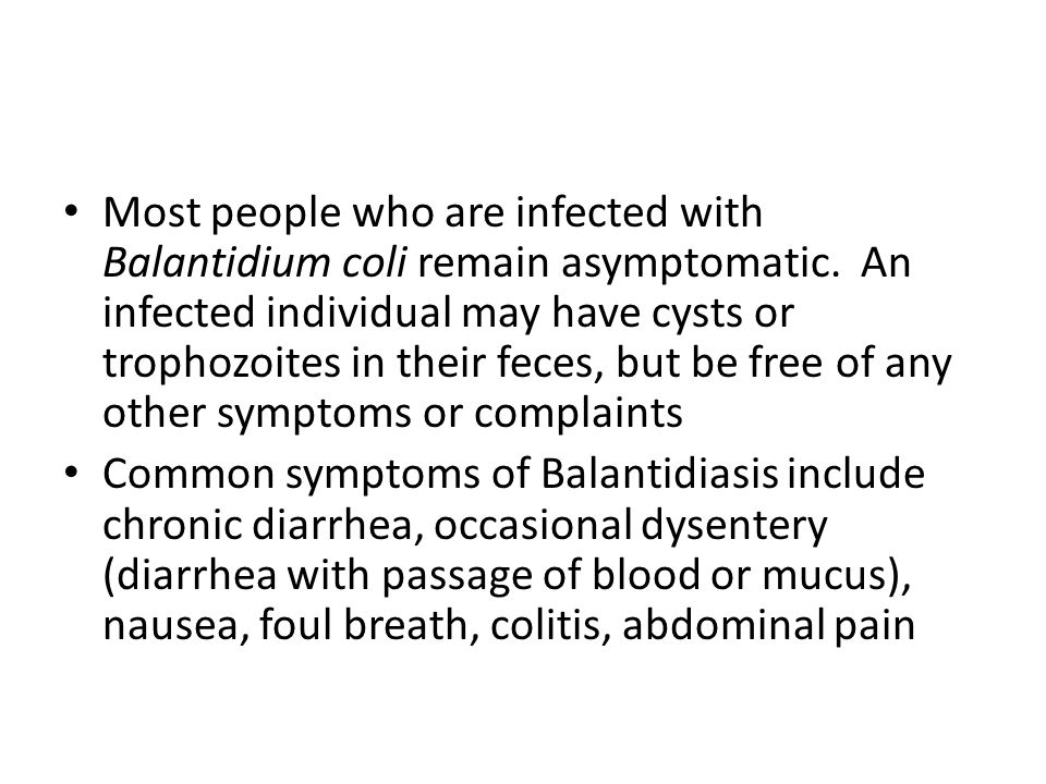 Most people who are infected with Balantidium coli remain asymptomatic