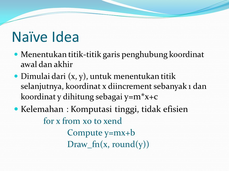 Naïve Idea Kelemahan : Komputasi tinggi, tidak efisien