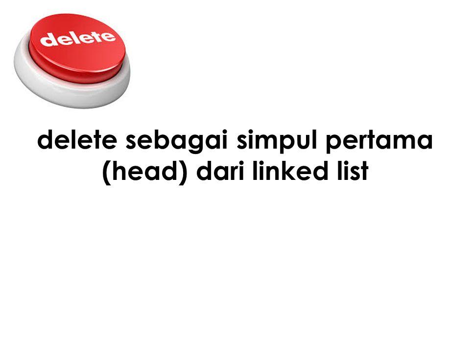 delete sebagai simpul pertama (head) dari linked list