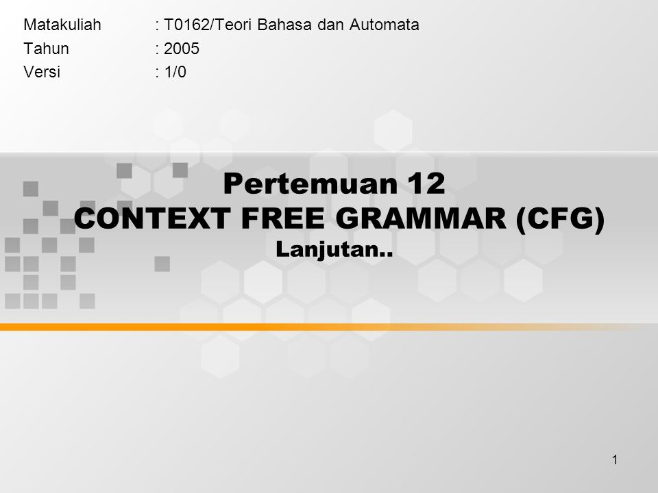 Pertemuan 12 CONTEXT FREE GRAMMAR (CFG) Lanjutan..