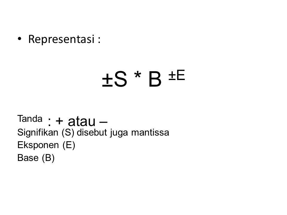 ±S * B ±E Tanda : + atau – Signifikan (S) disebut juga mantissa