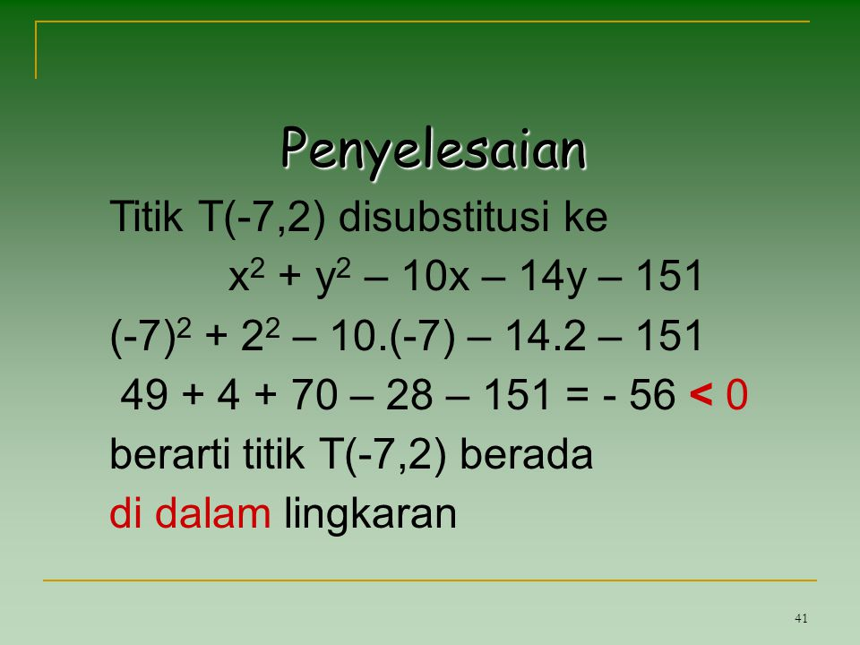 Penyelesaian Titik T(-7,2) disubstitusi ke x2 + y2 – 10x – 14y – 151