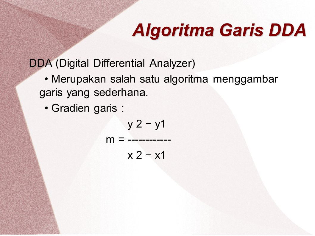 Algoritma Garis DDA DDA (Digital Differential Analyzer)