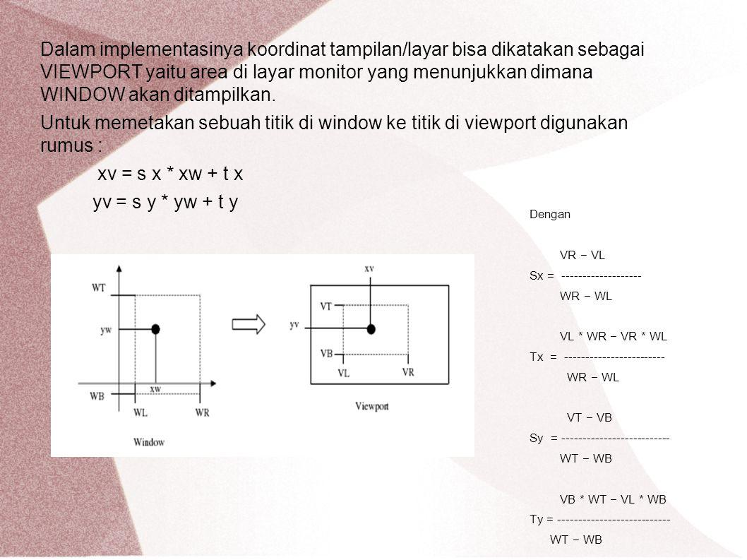 Dalam implementasinya koordinat tampilan/layar bisa dikatakan sebagai VIEWPORT yaitu area di layar monitor yang menunjukkan dimana WINDOW akan ditampilkan.