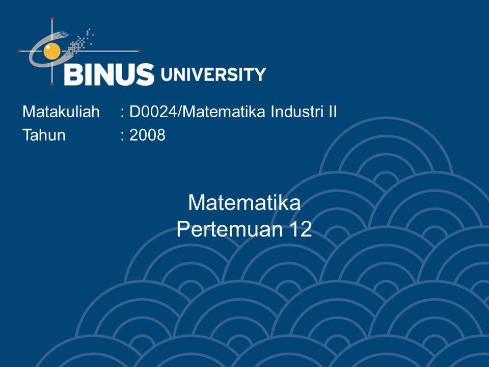 Matematika Pertemuan 12 Matakuliah : D0024/Matematika Industri II
